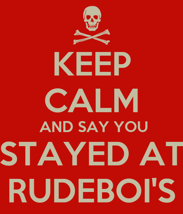 KEEP CALM  AND SAY YOU STAYED AT RUDEBOI'S