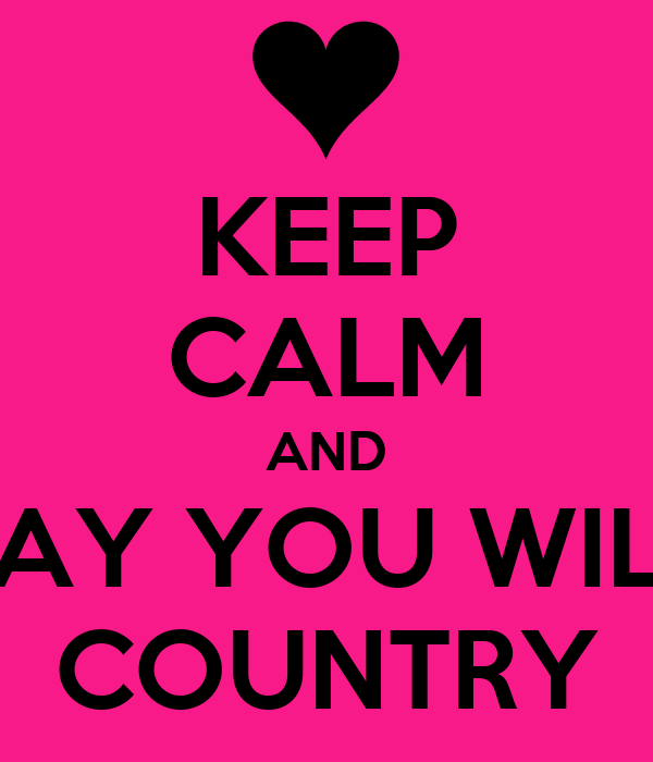 KEEP CALM AND SAY YOU WILL COUNTRY