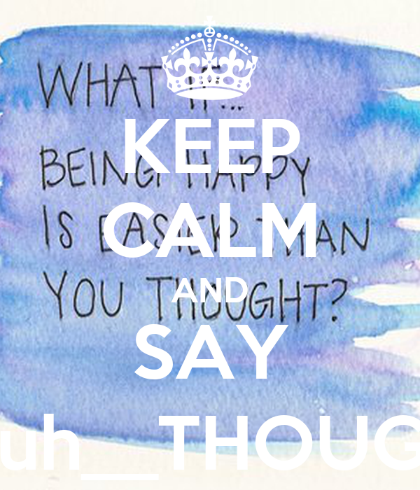 KEEP CALM AND SAY Youh__THOUGHT