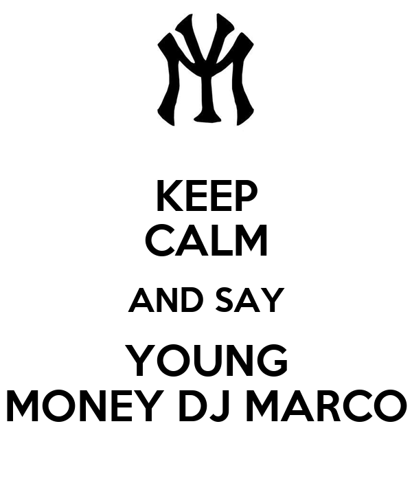 KEEP CALM AND SAY YOUNG MONEY DJ MARCO