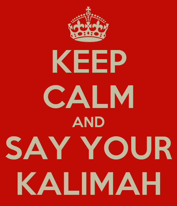 KEEP CALM AND SAY YOUR KALIMAH