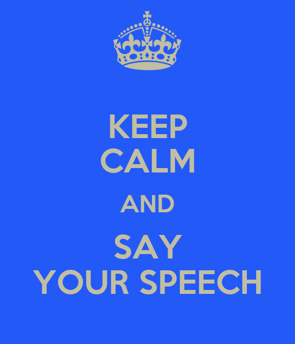KEEP CALM AND SAY YOUR SPEECH