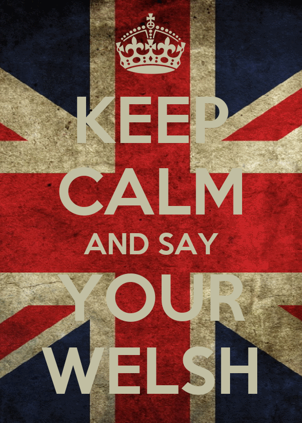 KEEP CALM AND SAY YOUR WELSH