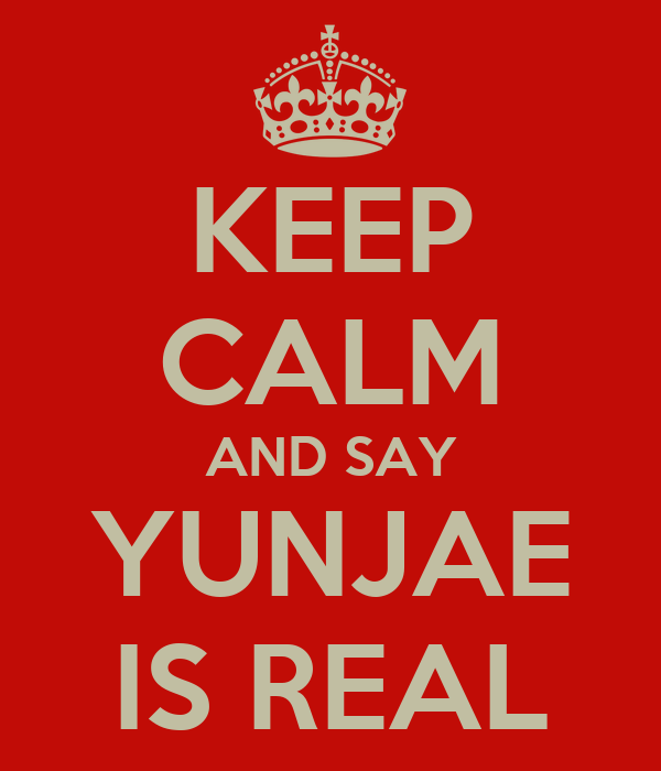 KEEP CALM AND SAY YUNJAE IS REAL