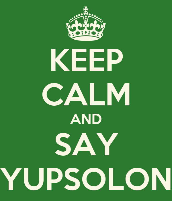 KEEP CALM AND SAY YUPSOLON