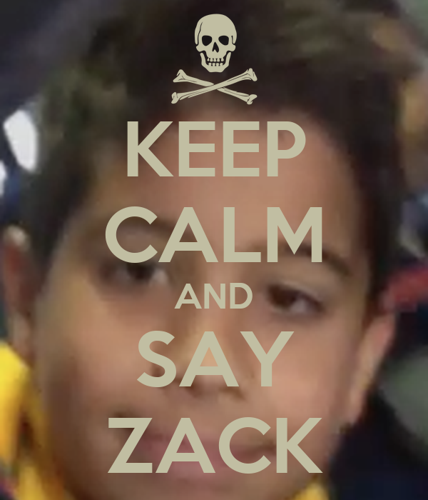 KEEP CALM AND SAY ZACK