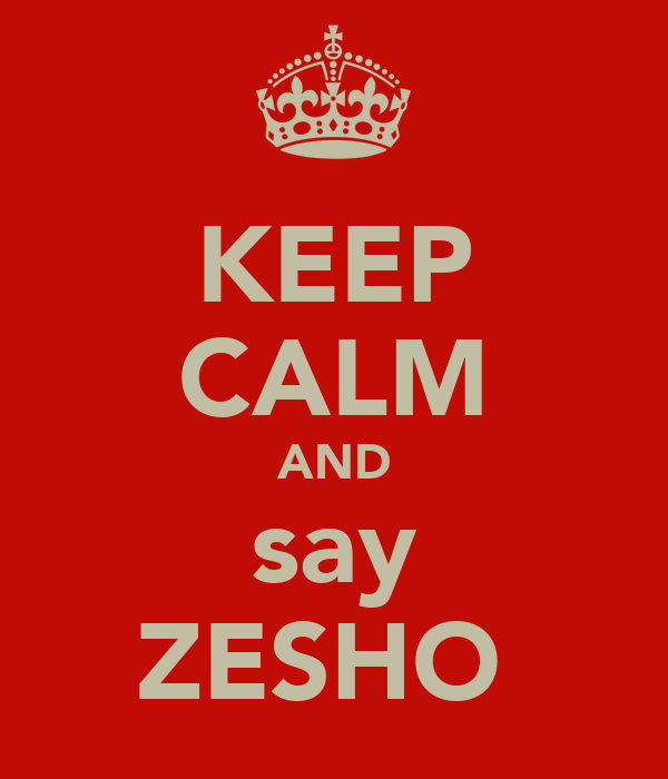 KEEP CALM AND say ZESHO♡