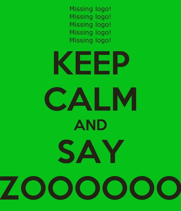 KEEP CALM AND SAY ZOOOOOO