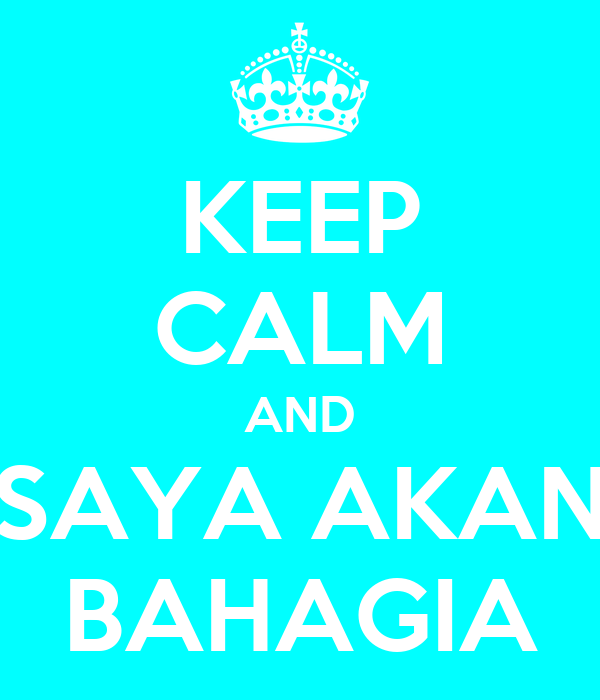 KEEP CALM AND SAYA AKAN BAHAGIA
