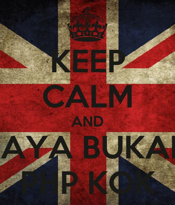 KEEP CALM AND SAYA BUKAN PHP KOK