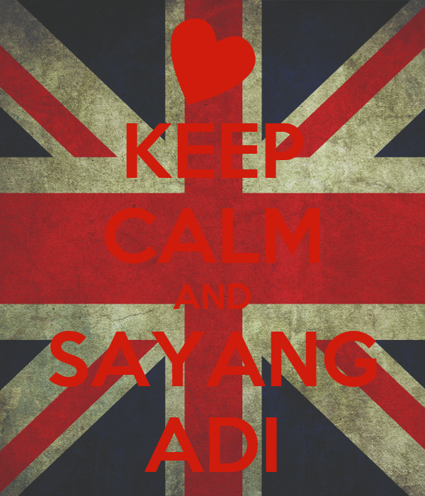 KEEP CALM AND SAYANG ADI