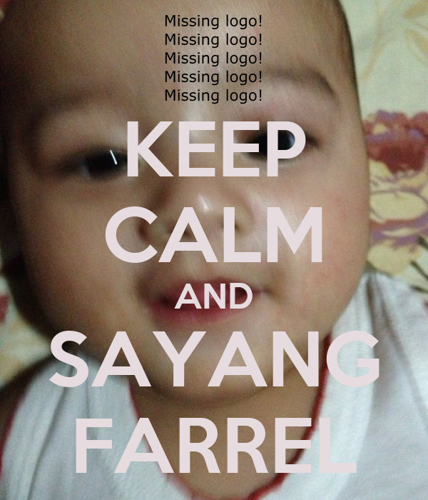 KEEP CALM AND SAYANG FARREL