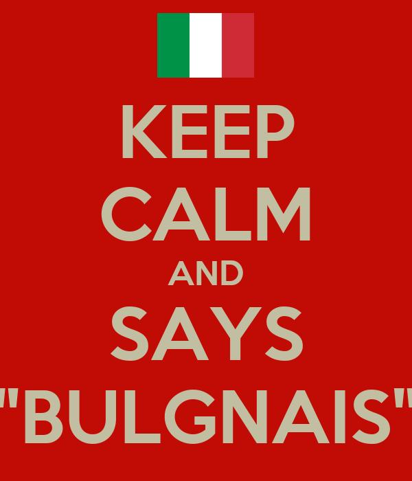 """KEEP CALM AND SAYS """"BULGNAIS"""""""