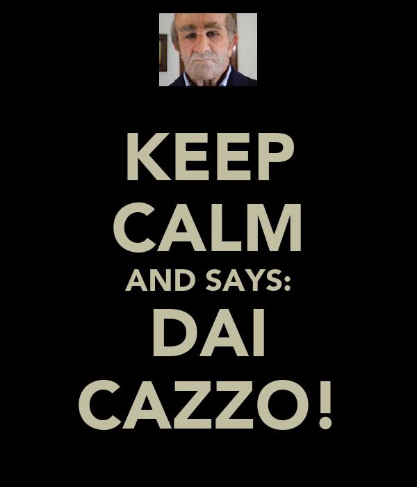 KEEP CALM AND SAYS: DAI CAZZO!