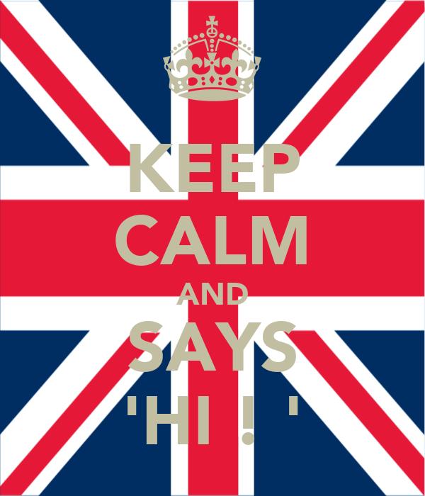 KEEP CALM AND SAYS 'HI ! '