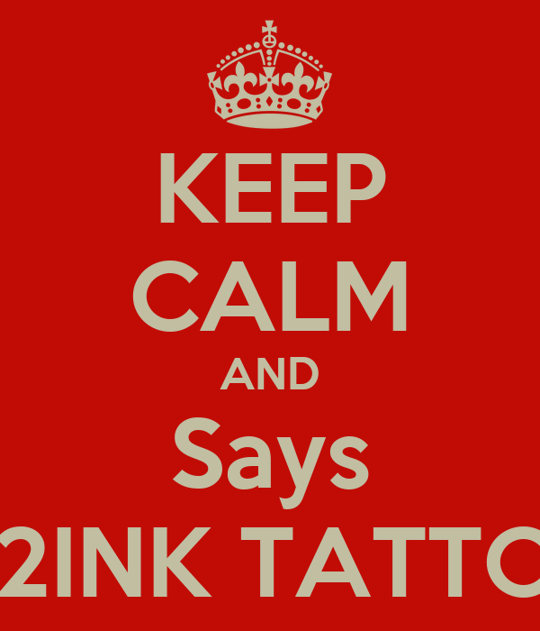KEEP CALM AND Says IN2INK TATTOO