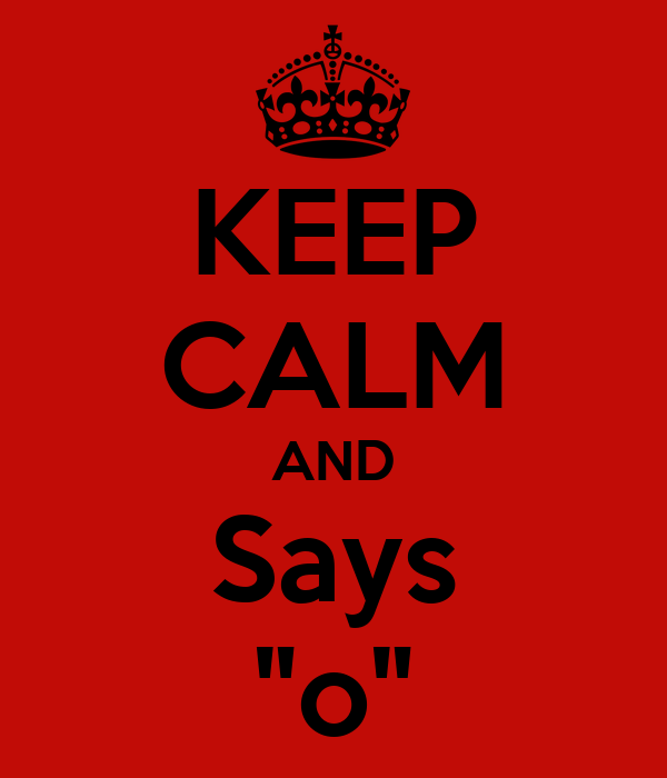 "KEEP CALM AND Says ""o"""