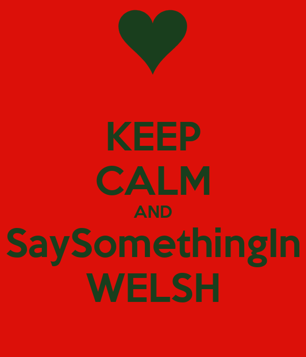 KEEP CALM AND SaySomethingIn WELSH