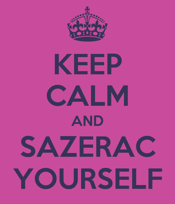 KEEP CALM AND SAZERAC YOURSELF