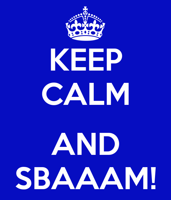 KEEP CALM  AND SBAAAM!
