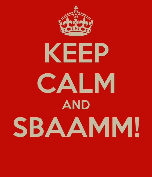 KEEP CALM AND SBAAMM!