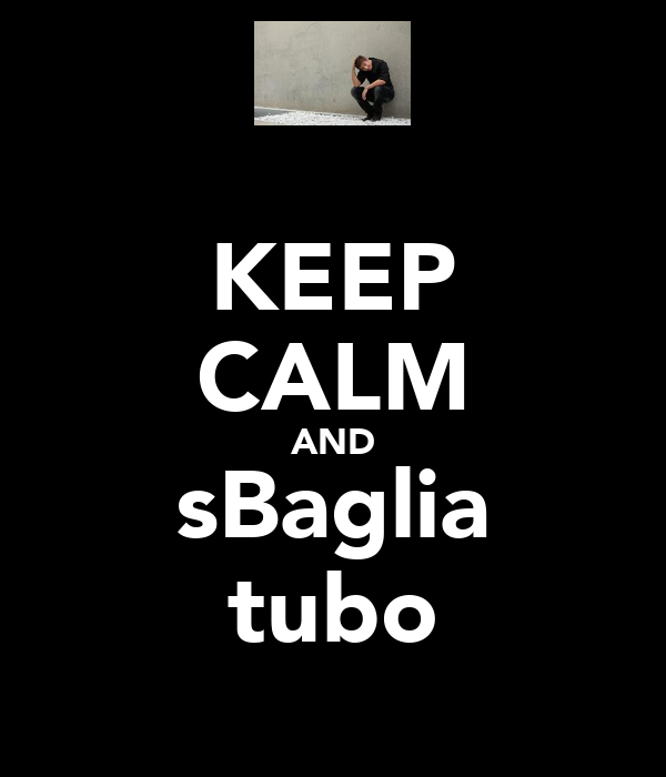 KEEP CALM AND sBaglia tubo