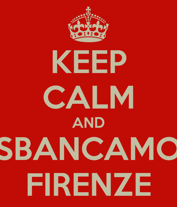 KEEP CALM AND SBANCAMO FIRENZE