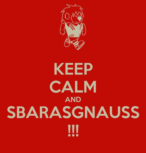 KEEP CALM AND SBARASGNAUSS !!!