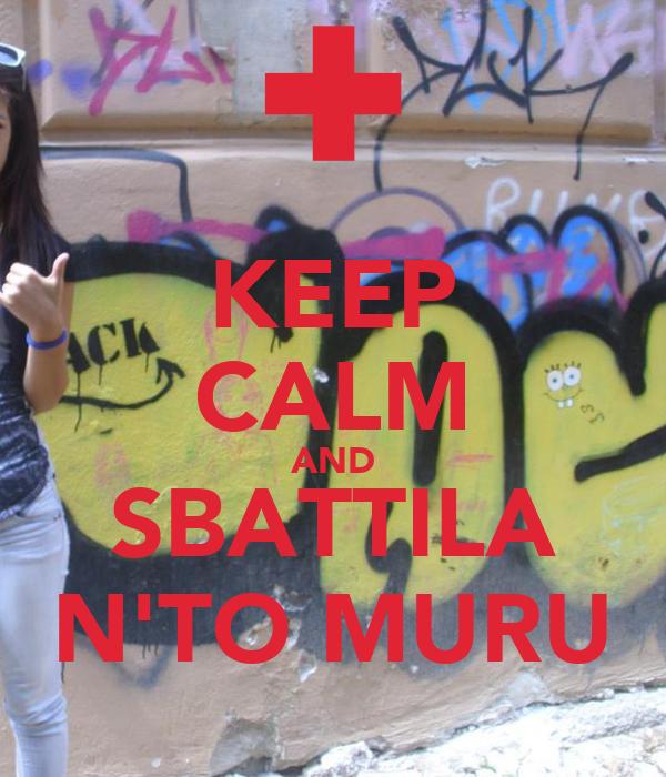 KEEP CALM AND SBATTILA N'TO MURU