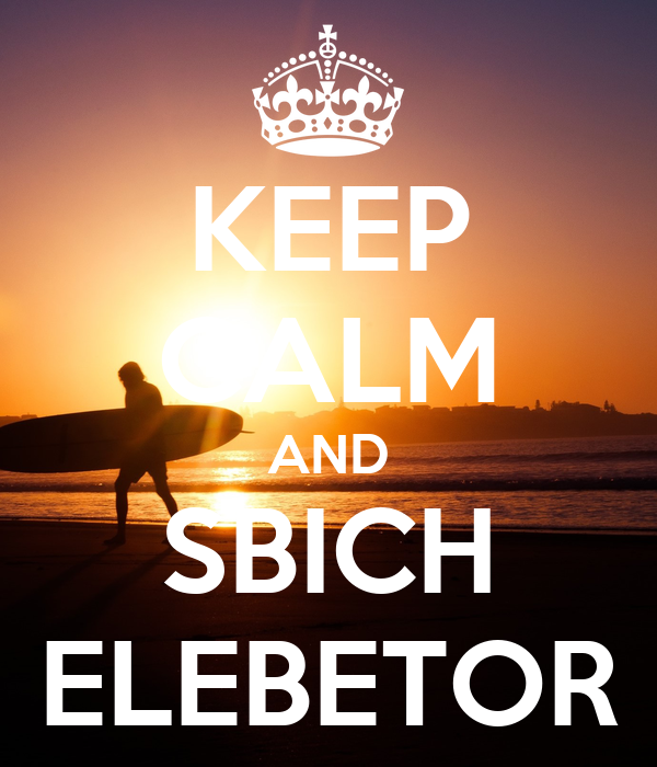 KEEP CALM AND SBICH ELEBETOR