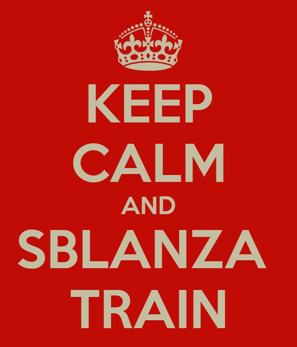 KEEP CALM AND SBLANZA  TRAIN