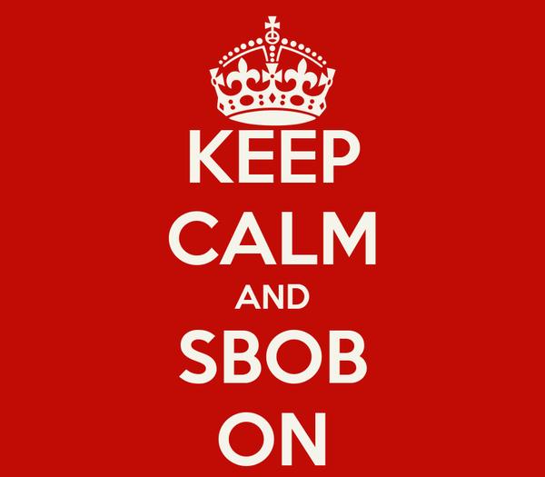 KEEP CALM AND SBOB ON