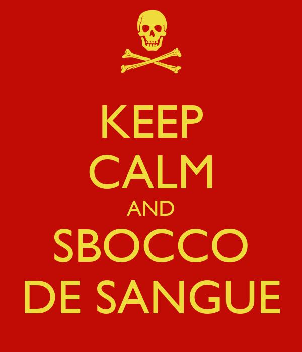 KEEP CALM AND SBOCCO DE SANGUE