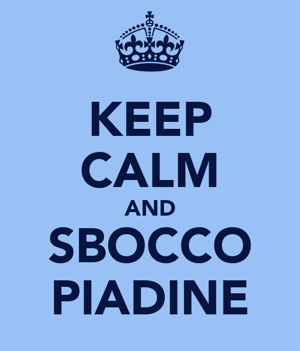 KEEP CALM AND SBOCCO PIADINE