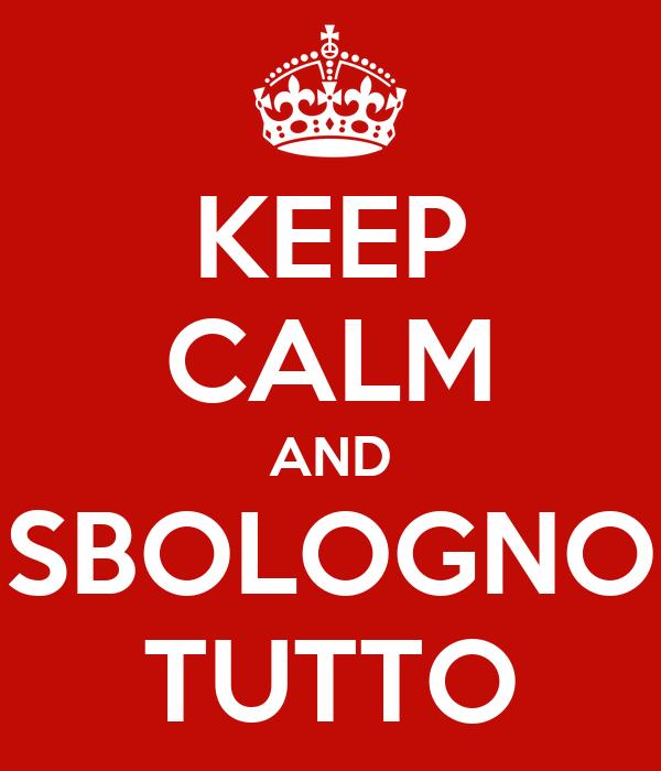 KEEP CALM AND SBOLOGNO TUTTO