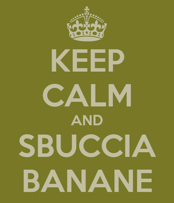 KEEP CALM AND SBUCCIA BANANE