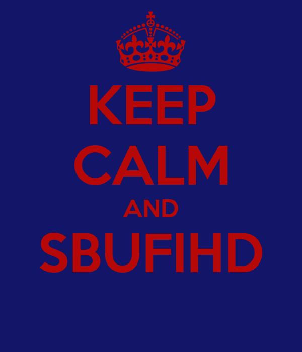 KEEP CALM AND SBUFIHD