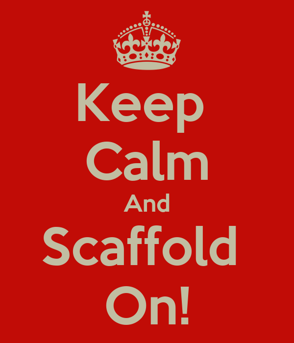Keep  Calm And Scaffold  On!