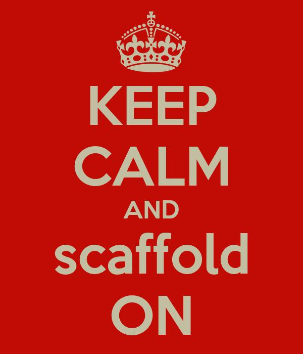KEEP CALM AND scaffold ON