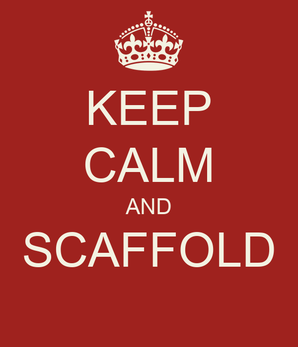 KEEP CALM AND SCAFFOLD