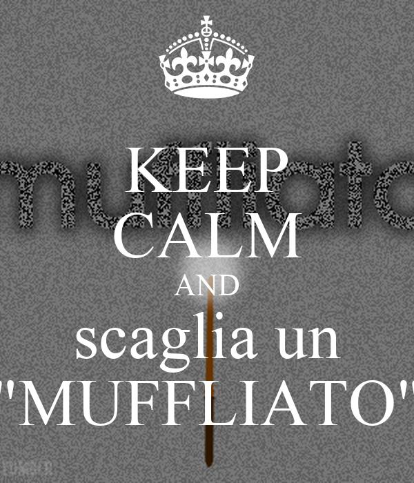 """KEEP CALM AND scaglia un """"MUFFLIATO"""""""