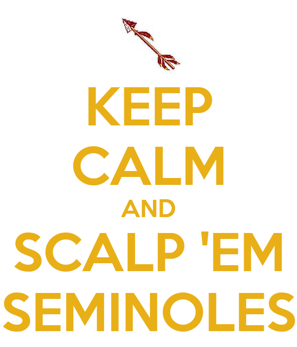 KEEP CALM AND SCALP 'EM SEMINOLES