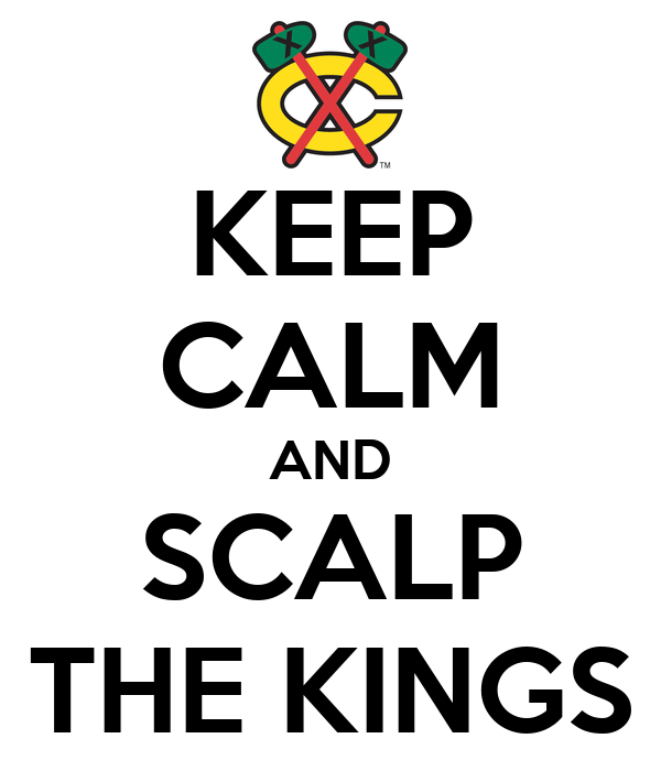 KEEP CALM AND SCALP THE KINGS