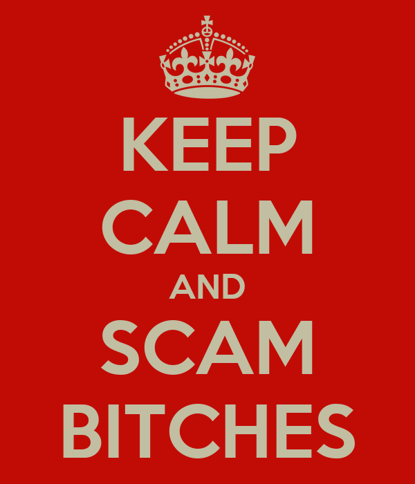 KEEP CALM AND SCAM BITCHES