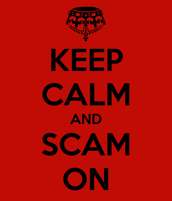 KEEP CALM AND SCAM ON