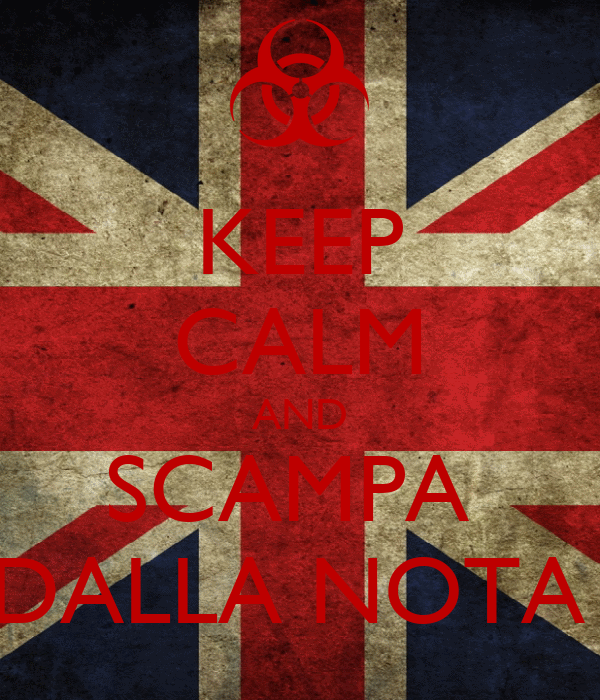 KEEP CALM AND SCAMPA  DALLA NOTA