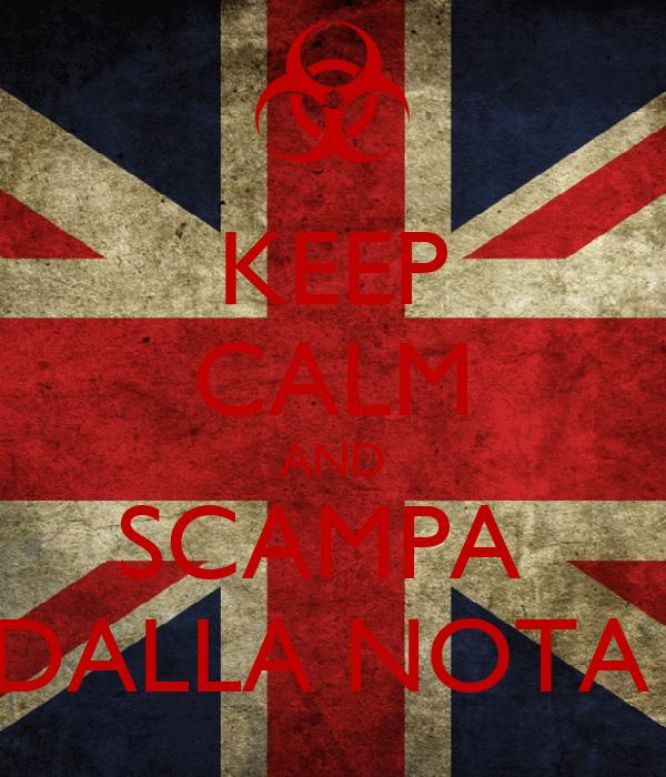 KEEP CALM AND SCAMPA  DALLA NOTA