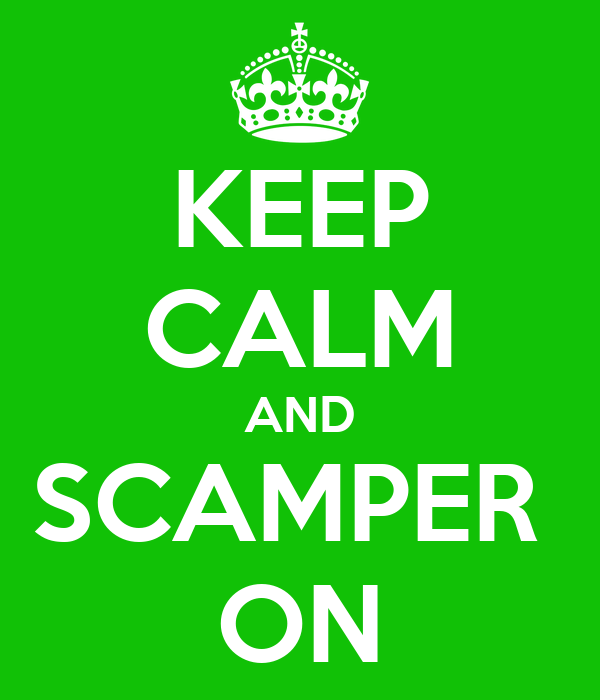KEEP CALM AND SCAMPER  ON