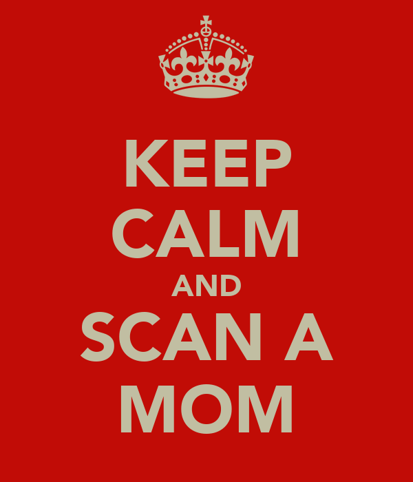 KEEP CALM AND SCAN A MOM