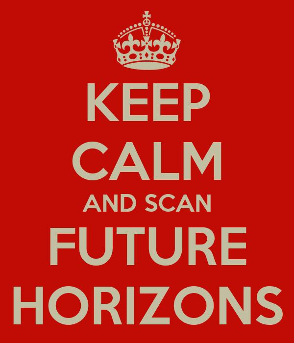 KEEP CALM AND SCAN FUTURE HORIZONS